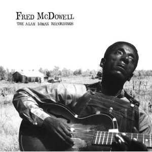 Fred Mcdowell / The Alan Lomax Recordings