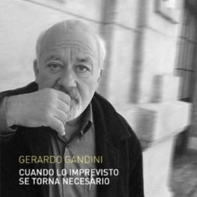 Gerardo Gandini / Cuando Lo Imprevisto Se Torna Necesario