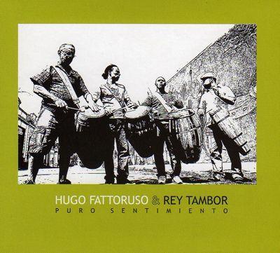 Hugo Fattoruso & Rey Tambor / Puro Sentimiento