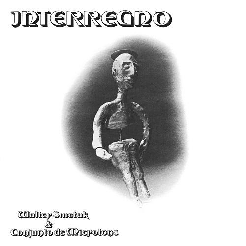 Walter Smetak & Conjunto de Microtons / Interregno (1980)