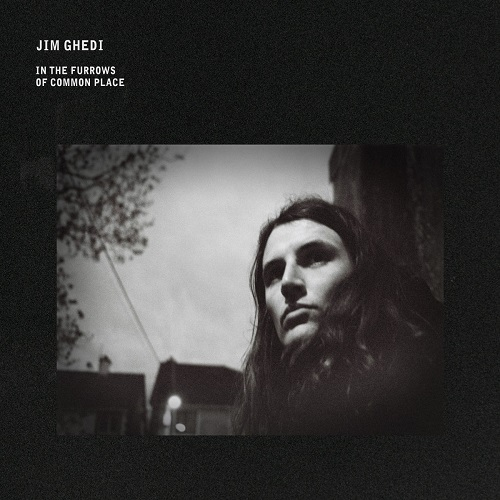 Jim Ghedi / In The Furrows Of Common Place