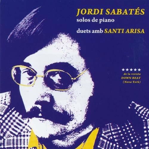 Jordi Sabates / Solos De Piano, Duets Amb Santi Arisa