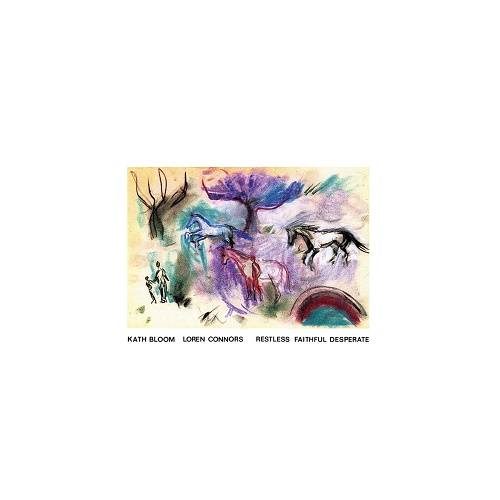 Kath Bloom & Loren Connors / Restless Faithful Desperate