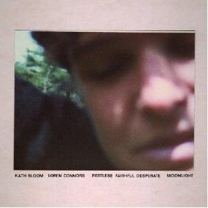 Kath Bloom & Loren Connors / Restless Faithful Desperate + Moonlight