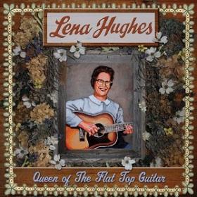 Lena Hughes / Queen Of The Flat Top Guitar