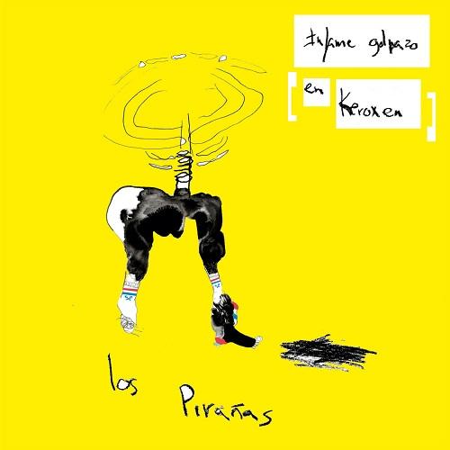 Los Piranas / Infame Golpazo en Keroxen