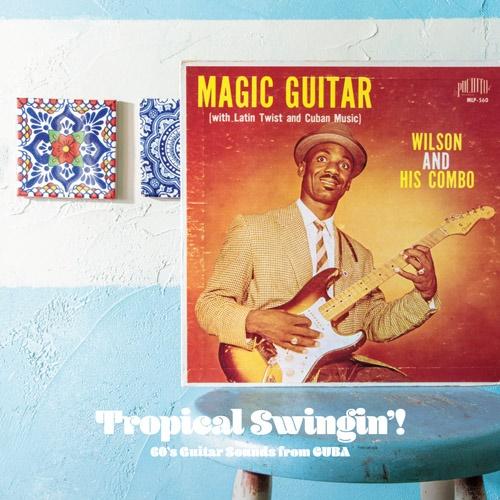 VA / Tropical Swingin' ! 60's Guitar Sounds from Cuba