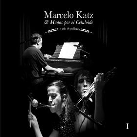Marcelo Katz , Eliana Liuni Y Demian Luaces / Marcelo Katz Y Mudos Por El Celuloide
