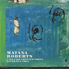 Matana Roberts / Coin Coin Chapter Three: river run thee