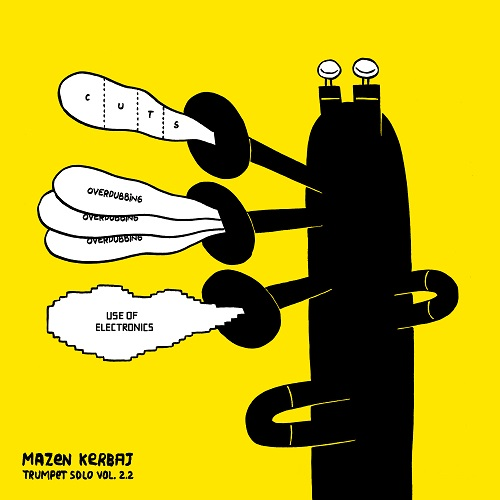Mazen Kerbaj / Trumpet Solo Vol. 2.2 No Cuts, No Overdubbing, No Use of Electronics