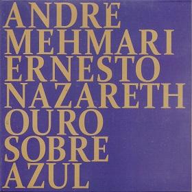 Andre Mehmari / Ernesto Nazareth Ouro Sobre Azul