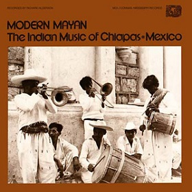 VA / Modern Mayan : The Indian Music Of Chiapas, Mexico - Vol. 1