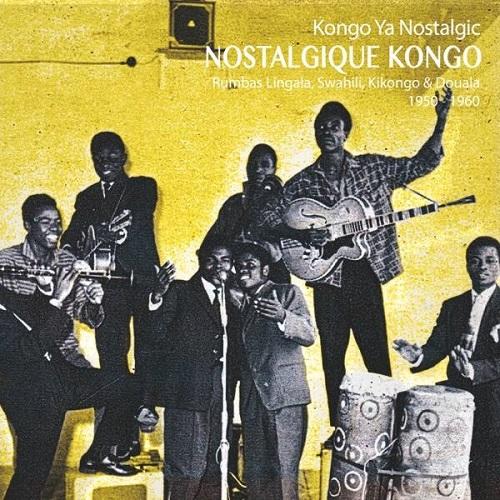 VA / Nostalgique Kongo - Rumbas Lingala, Swahili, Kikongo & Douala 1950 1960