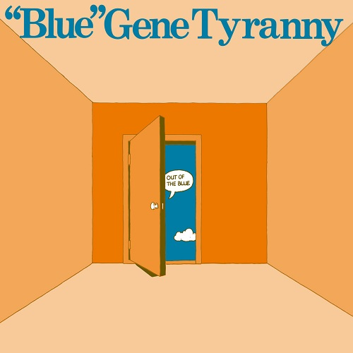 """Blue"" Gene Tyranny / Out of the Blue"