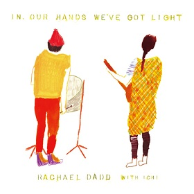 Rachael Dadd (レイチェル・ダッド) with ICHI / In Our Hands We've Got Light