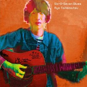 Ryo Takematsu (武末 亮) / Six-O-Seven Blues