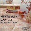 Abner Jay / Last Ole Minstrel Man
