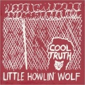 Little Howlin' Wolf / Cool Truth