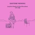 Jacqueline Humbert and David Rosenboom / Daytime Viewing