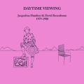 Jacqueline Humbert and David Rosenboom / Daytime Viewing