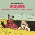 IKOQWE / The Beginning, the Medium, the End and the Infinite