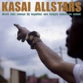 Kasai Allstars / Black Ants Always Fly Together, One Bangle Makes No Sound