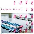 片岡フグリ / LOVE IS OVER IS OVER