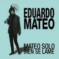 Eduardo Mateo / Mateo Solo Bein Se Lame
