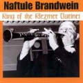 Naftule Brandwein ‎/ King Of The Klezmer Clarinet