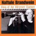 Naftule Brandwein / King Of The Klezmer Clarinet