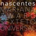 Mariana Zwarg Sexteto Universal / Nascentes