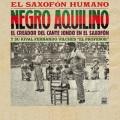 Negro Aquilino / El Saxofon Humano