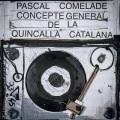 Pascal Comelade / Concepte General de La Quincalla Catalana