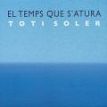 Toti Soler / El Temps Que S'atura