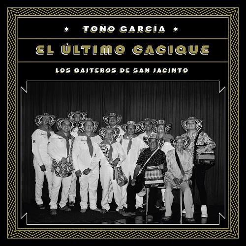 Los Gaiteros de San Jacinto / Tono Garcia: El Ultimo Cacique