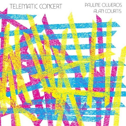 Pauline Oliveros and Alan Courtis / Telematic Concert