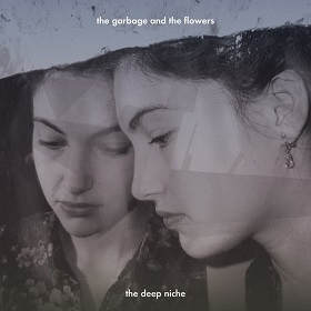 Garbage & The Flowers / The Deep Niche