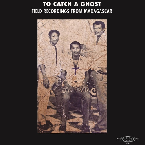 VA / To Catch A Ghost- Field Recordings from Madagascar