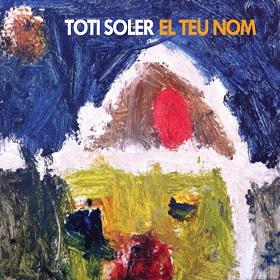 Toti Soler / El Teu Nom