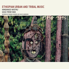 Ragnar Johnson / Ethiopian Urban And Tribal Music: Mindanoo Mistiru/Gold From Wax