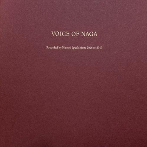 NAGA (ナガ族) / Voice Of Naga - Recorded By Hiroshi Iguchi From 2016 To 2019