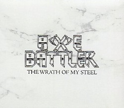 AXE BATTLER (Chile) / The Wrath Of My Steel + 3 (2018 reissue)