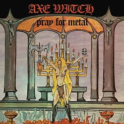 AXE WITCH (Sweden) / Pray For Metal + 12 (2019 reissue)