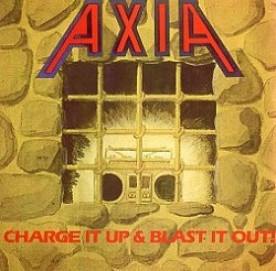 AXIA (Sweden) / Charge It Up & Blast It Out!