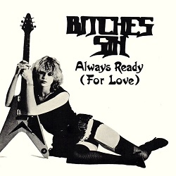 BITCHES SIN (UK) / Always Ready (For Love)
