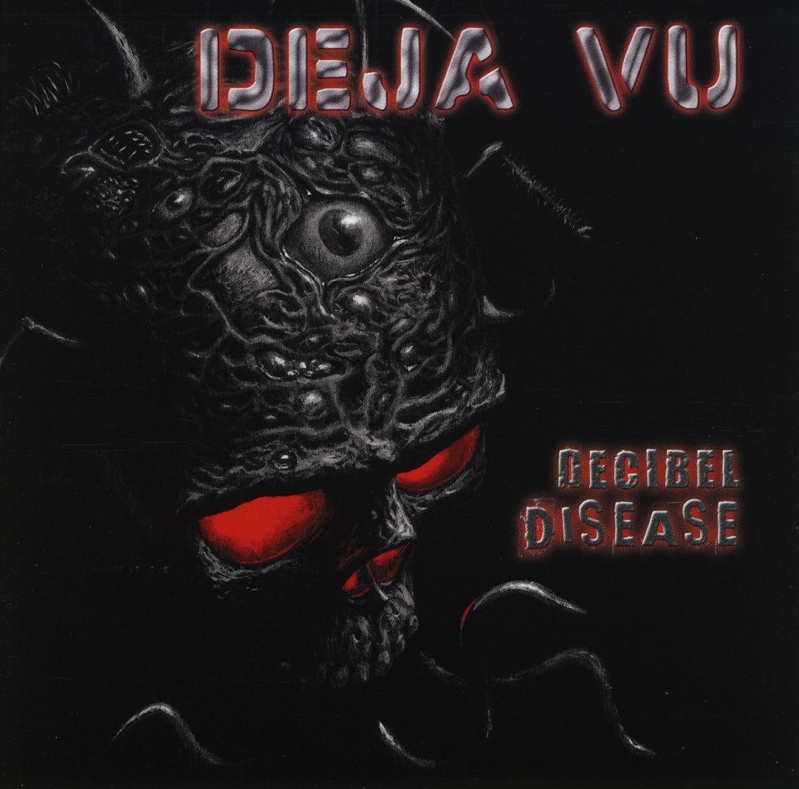 DEJA VU (Germany) / Decibel Disease