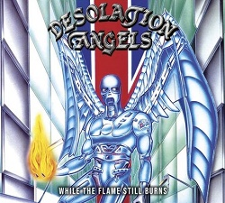 DESOLATION ANGELS (UK) / While The Flame Still Burns