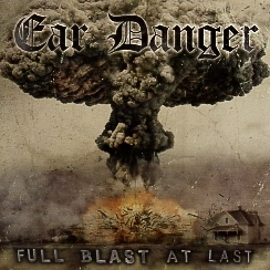 EAR DANGER(Netherlands) / Full Blast At Last