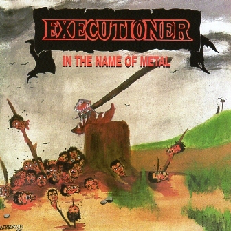 EXECUTIONER (US/Massachusetts) / In The Name Of Metal + 8