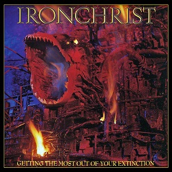 IRONCHRIST (US) / Getting The Most Out Of Your Extinction + 6